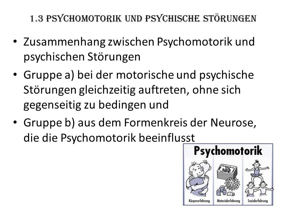 1.3 Psychomotorik und psychische Störungen Zusammenhang zwischen Psychomotorik und psychischen Störungen Gruppe a) bei der motorische und psychische S