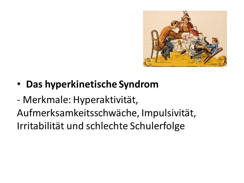 Das hyperkinetische Syndrom - Merkmale: Hyperaktivität, Aufmerksamkeitsschwäche, Impulsivität, Irritabilität und schlechte Schulerfolge