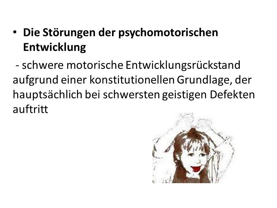 Die Störungen der psychomotorischen Entwicklung - schwere motorische Entwicklungsrückstand aufgrund einer konstitutionellen Grundlage, der hauptsächli
