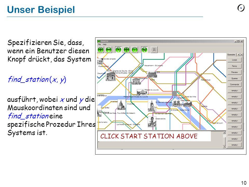 10 Unser Beispiel Spezifizieren Sie, dass, wenn ein Benutzer diesen Knopf drückt, das System find_station (x, y) ausführt, wobei x und y die Mauskoordinaten sind und find_station eine spezifische Prozedur Ihres Systems ist.