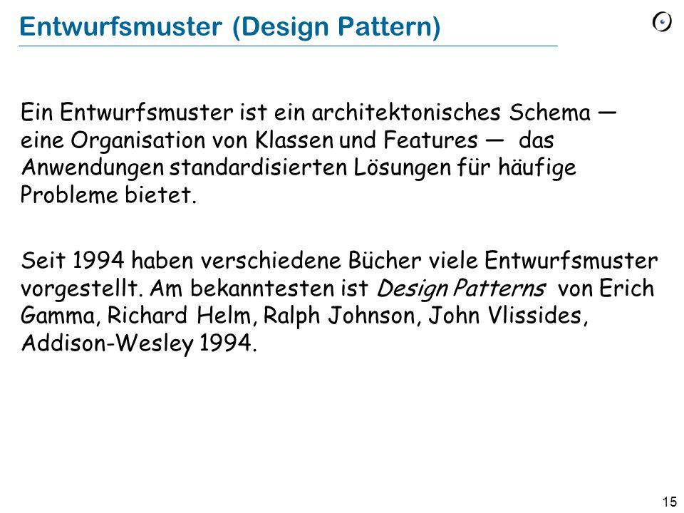 15 Entwurfsmuster (Design Pattern) Ein Entwurfsmuster ist ein architektonisches Schema — eine Organisation von Klassen und Features — das Anwendungen standardisierten Lösungen für häufige Probleme bietet.