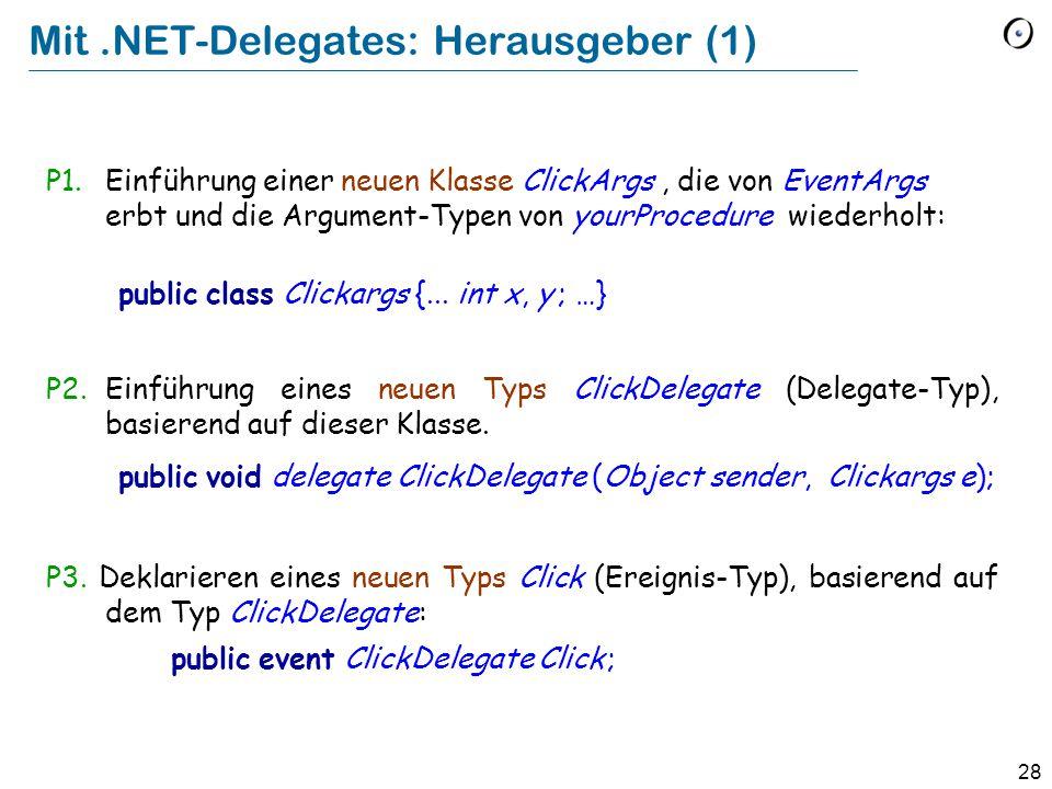 28 Mit.NET-Delegates: Herausgeber (1) P1.Einführung einer neuen Klasse ClickArgs, die von EventArgs erbt und die Argument-Typen von yourProcedure wiederholt: public class Clickargs {...