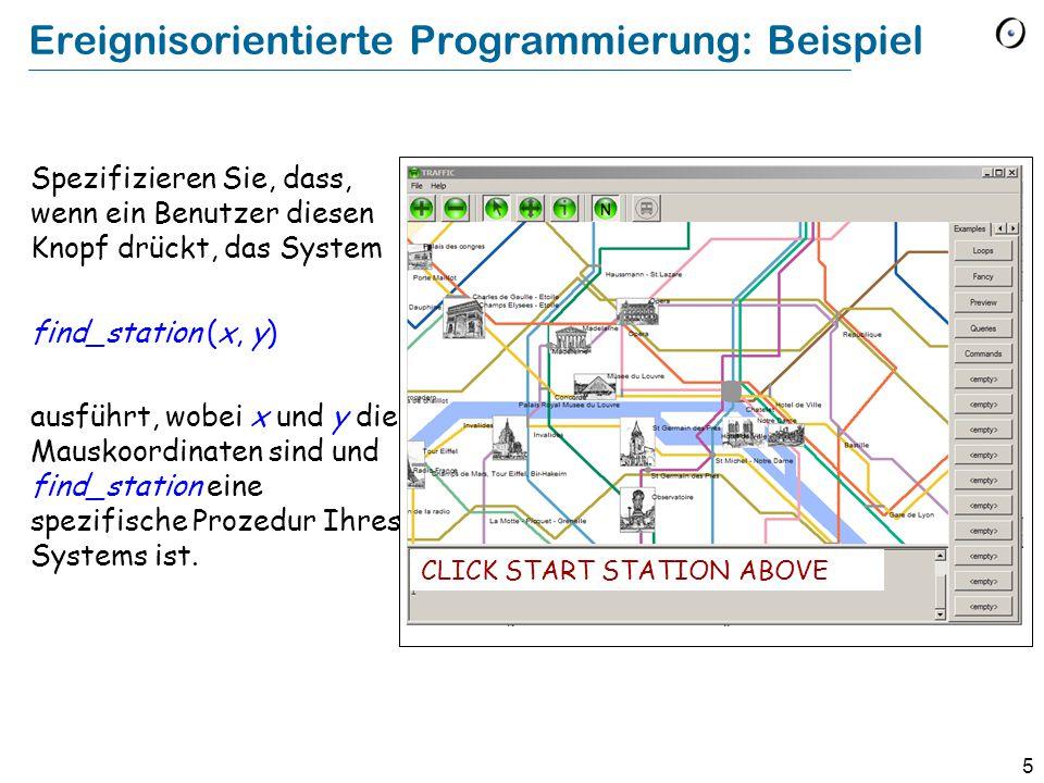 5 Ereignisorientierte Programmierung: Beispiel Spezifizieren Sie, dass, wenn ein Benutzer diesen Knopf drückt, das System find_station (x, y) ausführt, wobei x und y die Mauskoordinaten sind und find_station eine spezifische Prozedur Ihres Systems ist.