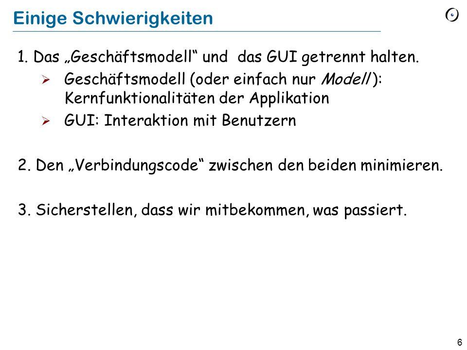 """6 Einige Schwierigkeiten 1. Das """"Geschäftsmodell und das GUI getrennt halten."""