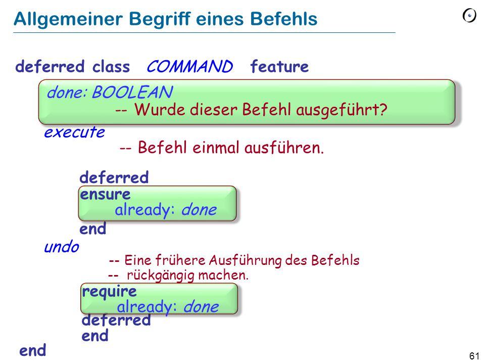 61 Allgemeiner Begriff eines Befehls deferredclassCOMMAND feature execute -- Befehl einmal ausführen.