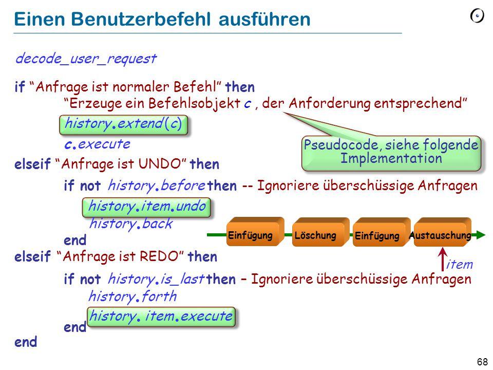 68 Einen Benutzerbefehl ausführen decode_user_request if Anfrage ist normaler Befehl then Erzeuge ein Befehlsobjekt c, der Anforderung entsprechend history.