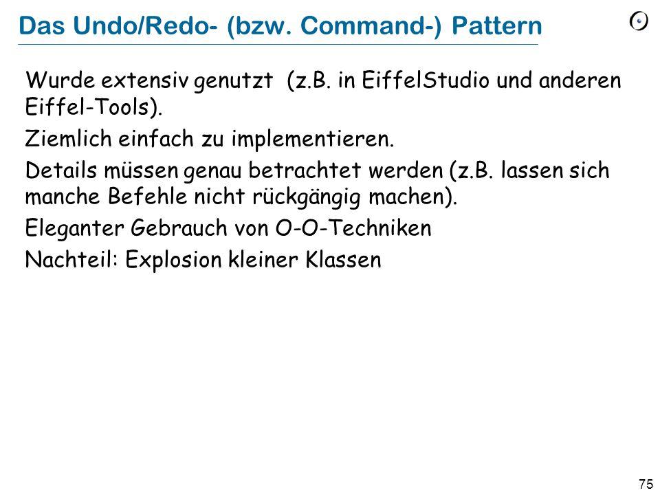 75 Das Undo/Redo- (bzw. Command-) Pattern Wurde extensiv genutzt (z.B.