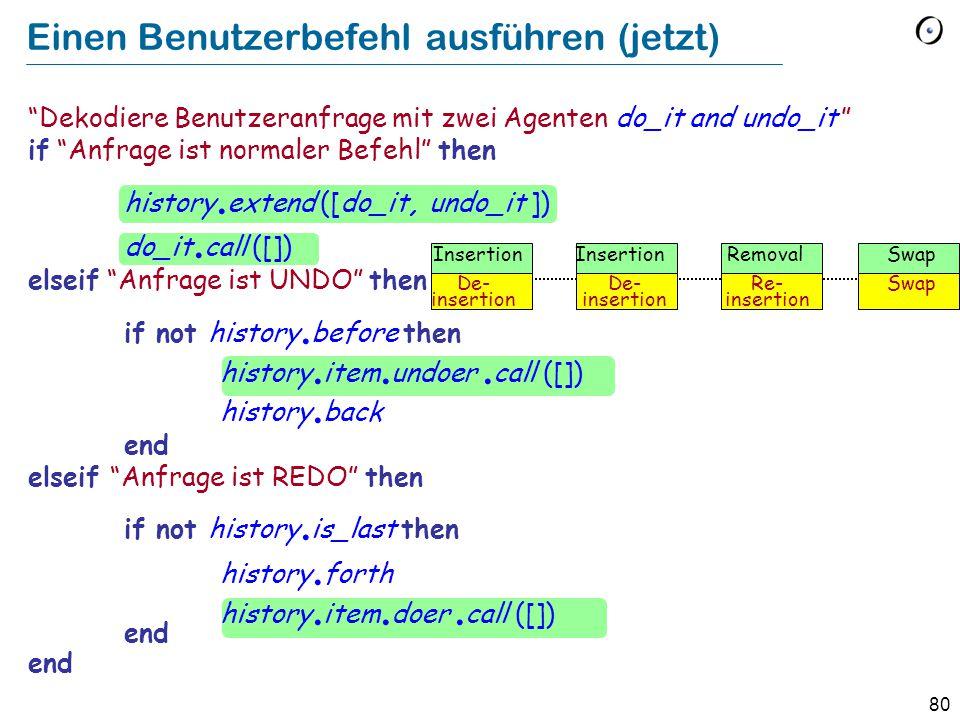 80 Einen Benutzerbefehl ausführen (jetzt) Dekodiere Benutzeranfrage mit zwei Agenten do_it and undo_it if Anfrage ist normaler Befehl then history.