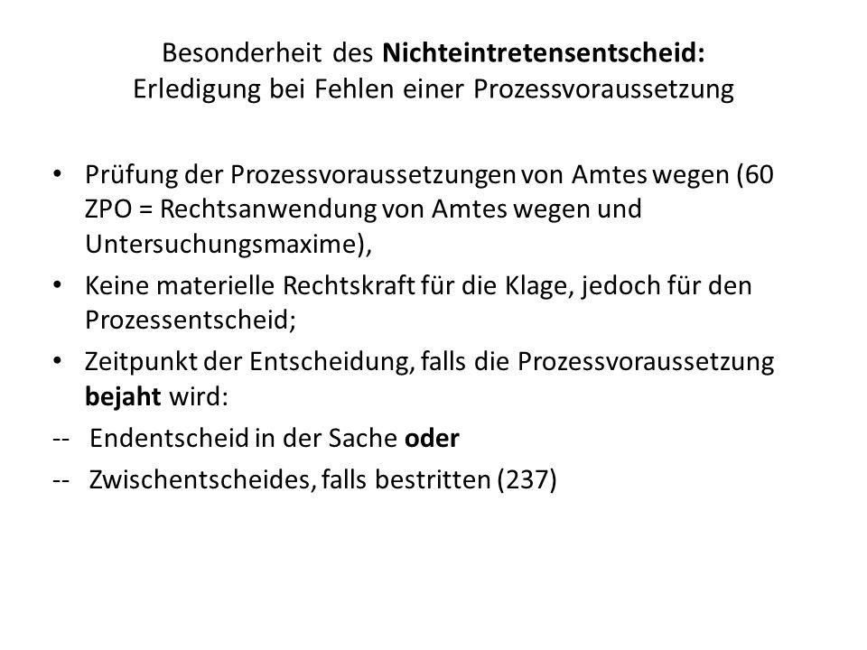 Besonderheit des Nichteintretensentscheid: Erledigung bei Fehlen einer Prozessvoraussetzung Prüfung der Prozessvoraussetzungen von Amtes wegen (60 ZPO