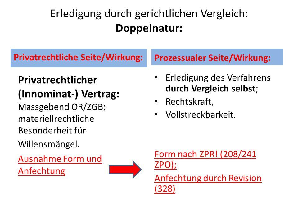 Erledigung durch gerichtlichen Vergleich: Doppelnatur: Privatrechtliche Seite/Wirkung: Privatrechtlicher (Innominat-) Vertrag: Massgebend OR/ZGB; materiellrechtliche Besonderheit für Willensmängel.