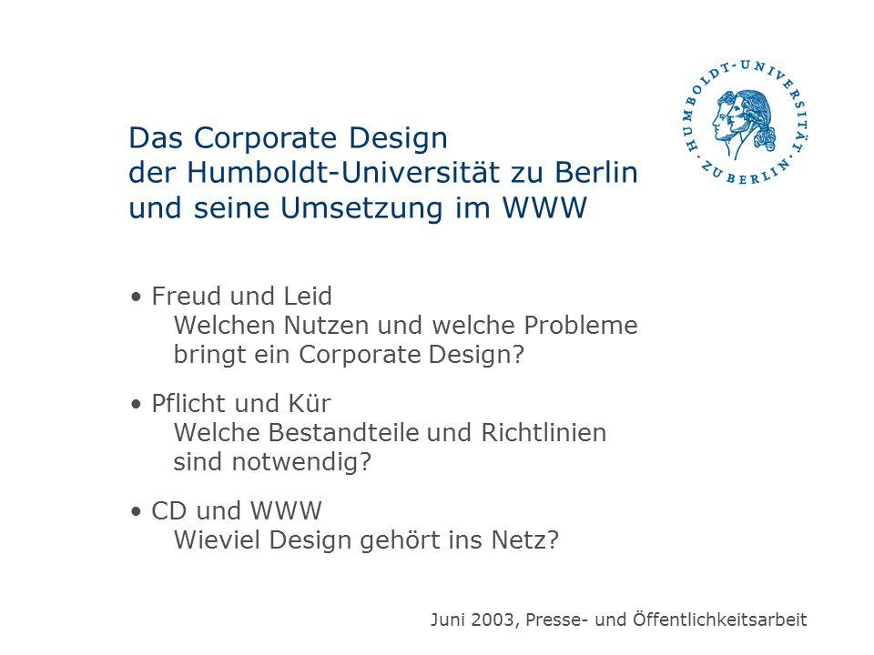 Das Corporate Design der Humboldt-Universität zu Berlin und seine Umsetzung im WWW Freud und Leid Welchen Nutzen und welche Probleme bringt ein Corpor