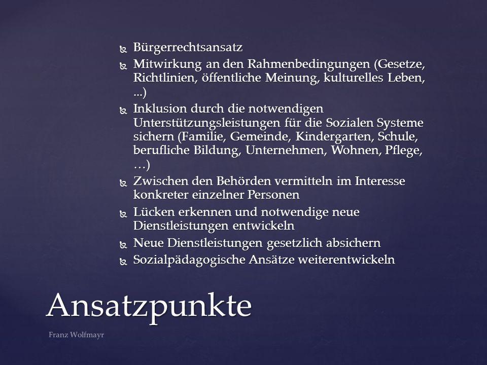  Bürgerrechtsansatz  Mitwirkung an den Rahmenbedingungen (Gesetze, Richtlinien, öffentliche Meinung, kulturelles Leben,...)  Inklusion durch die no