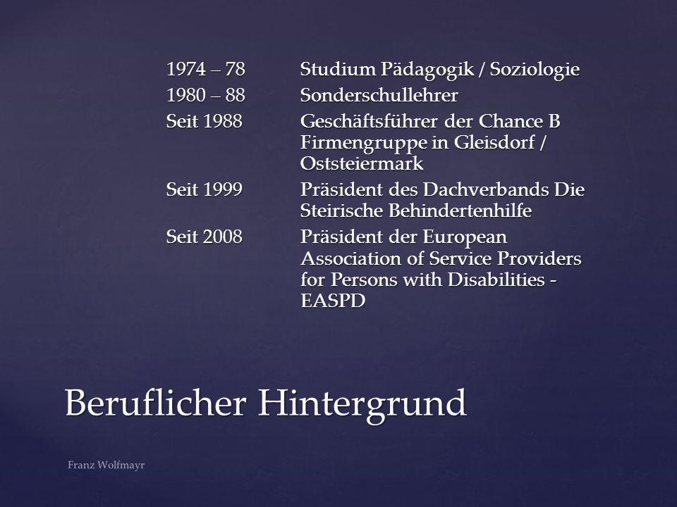 1974 – 78Studium Pädagogik / Soziologie 1980 – 88Sonderschullehrer Seit 1988Geschäftsführer der Chance B Firmengruppe in Gleisdorf / Oststeiermark Sei