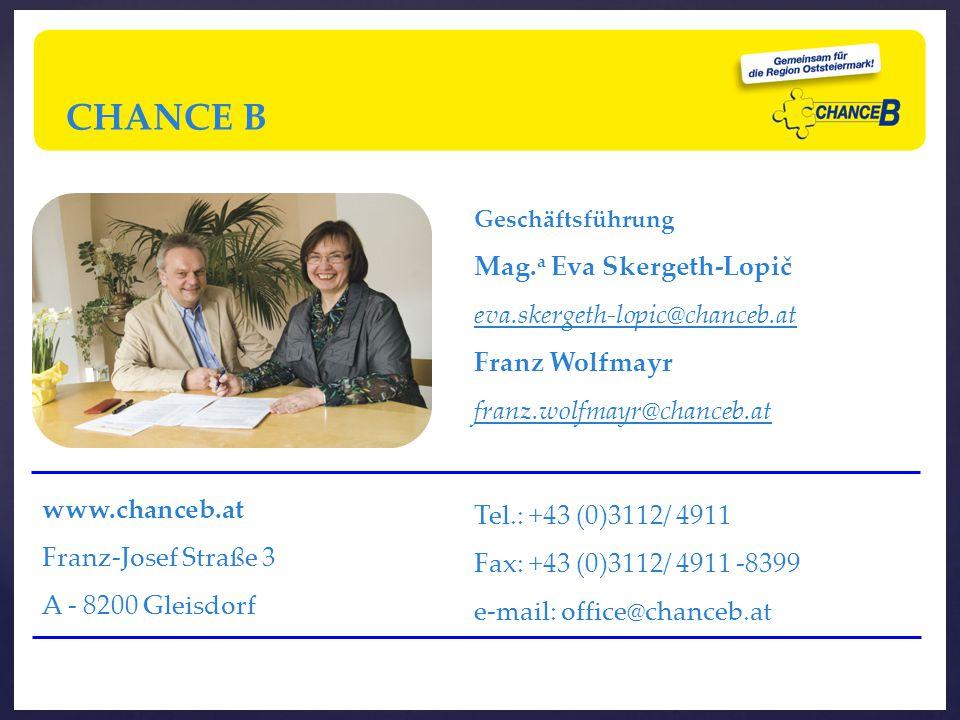 27 Geschäftsführung Mag. a Eva Skergeth-Lopič eva.skergeth-lopic@chanceb.at Franz Wolfmayr franz.wolfmayr@chanceb.at CHANCE B Tel.: +43 (0)3112/ 4911