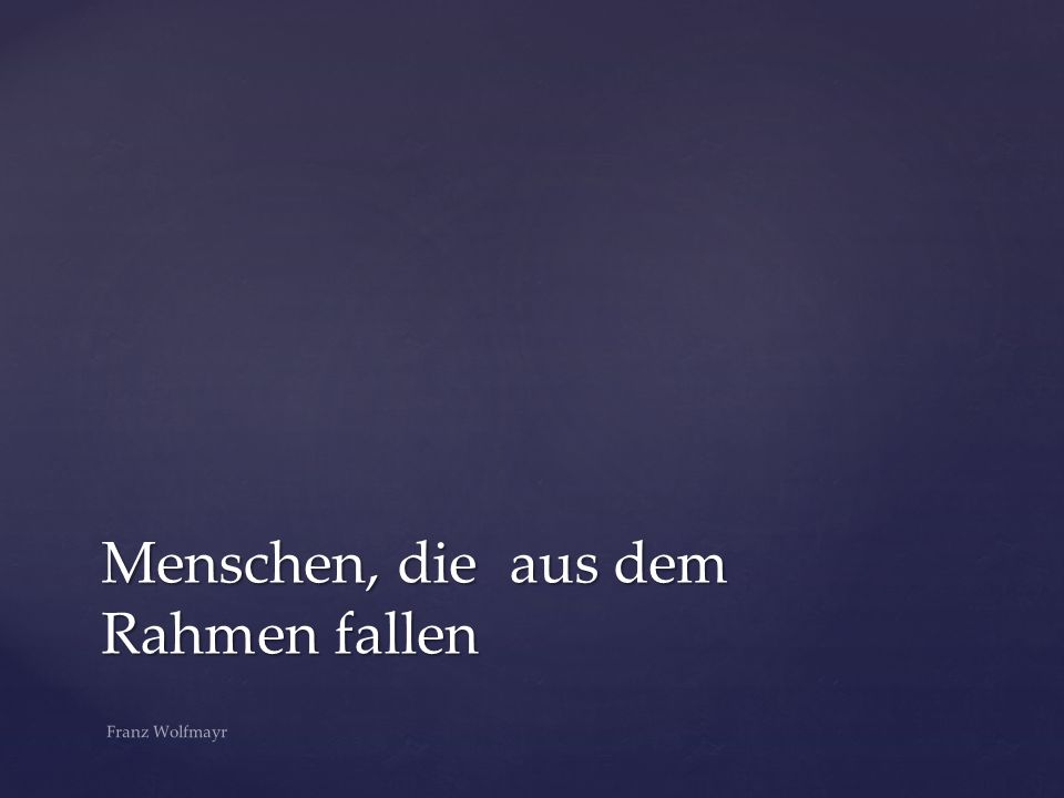 Menschen, die aus dem Rahmen fallen Franz Wolfmayr