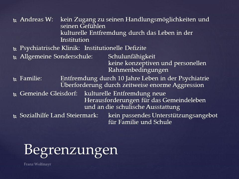  Andreas W:kein Zugang zu seinen Handlungsmöglichkeiten und seinen Gefühlen kulturelle Entfremdung durch das Leben in der Institution  Psychiatrisch