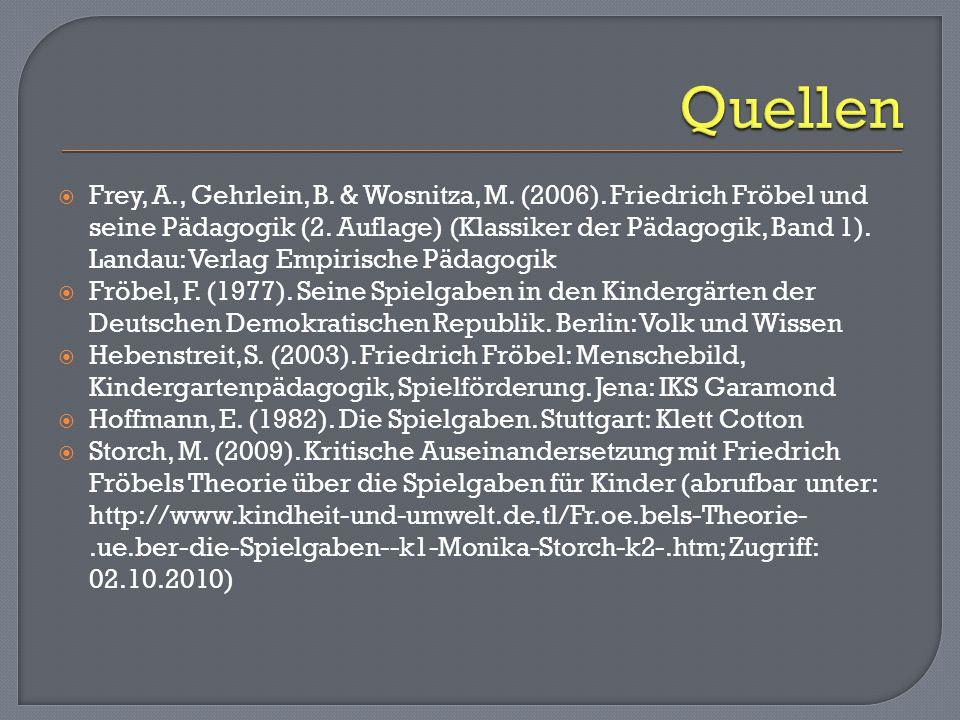  Frey, A., Gehrlein, B.& Wosnitza, M. (2006). Friedrich Fröbel und seine Pädagogik (2.