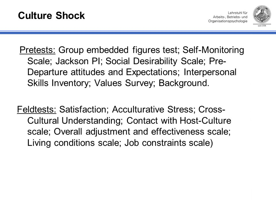 Culture Shock Pretests: Group embedded figures test; Self-Monitoring Scale; Jackson PI; Social Desirability Scale; Pre- Departure attitudes and Expect