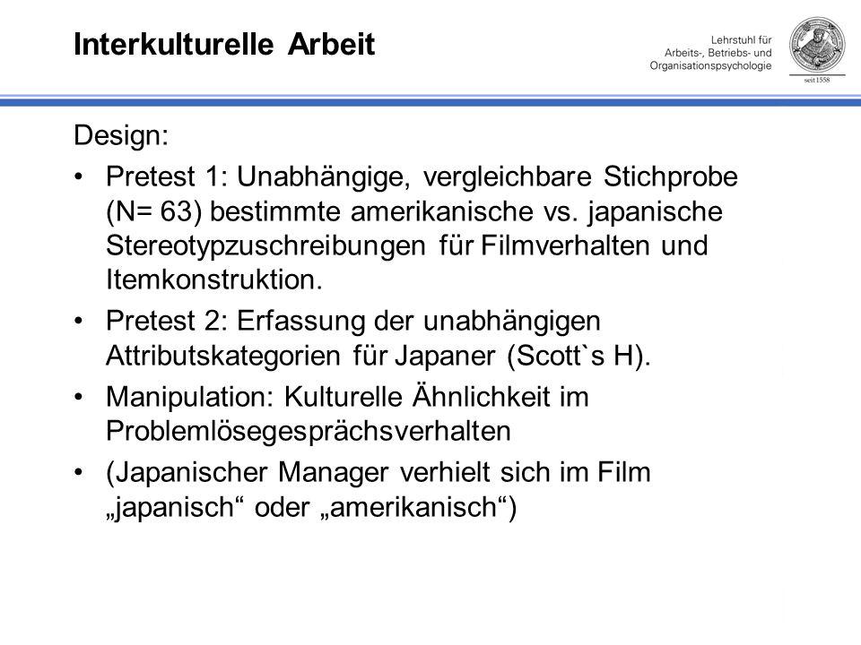 Interkulturelle Arbeit Design: Pretest 1: Unabhängige, vergleichbare Stichprobe (N= 63) bestimmte amerikanische vs.