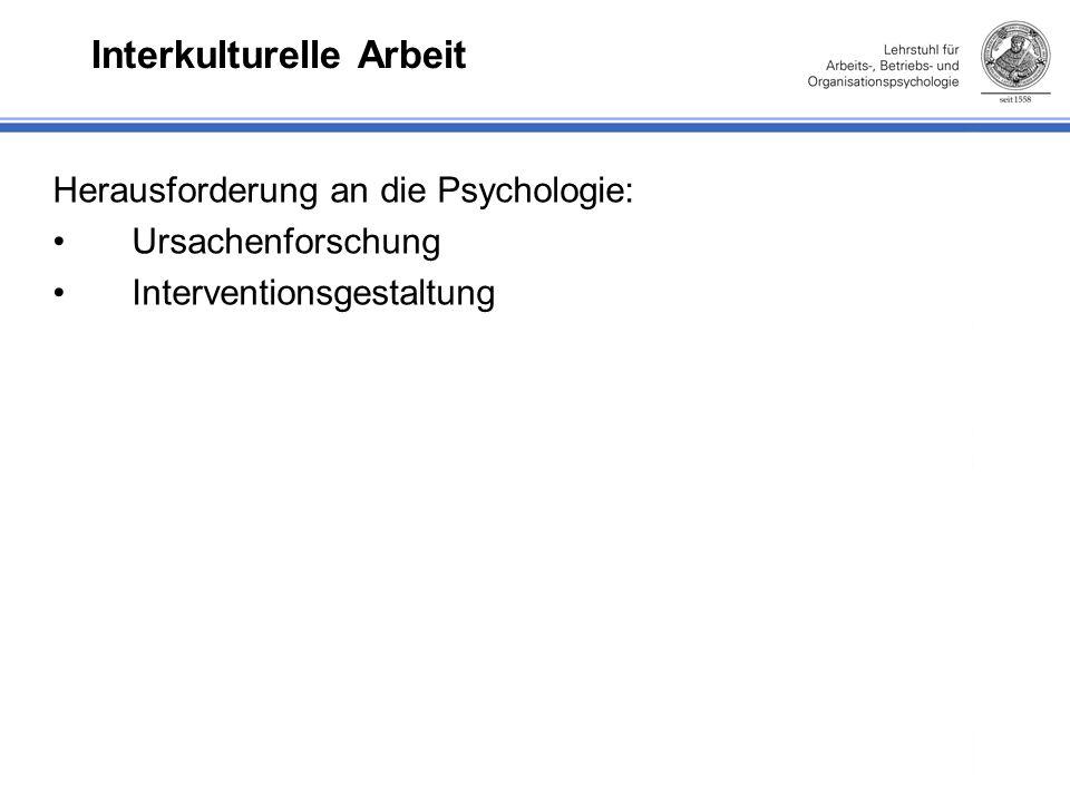 Interkulturelle Arbeit Herausforderung an die Psychologie: Ursachenforschung Interventionsgestaltung