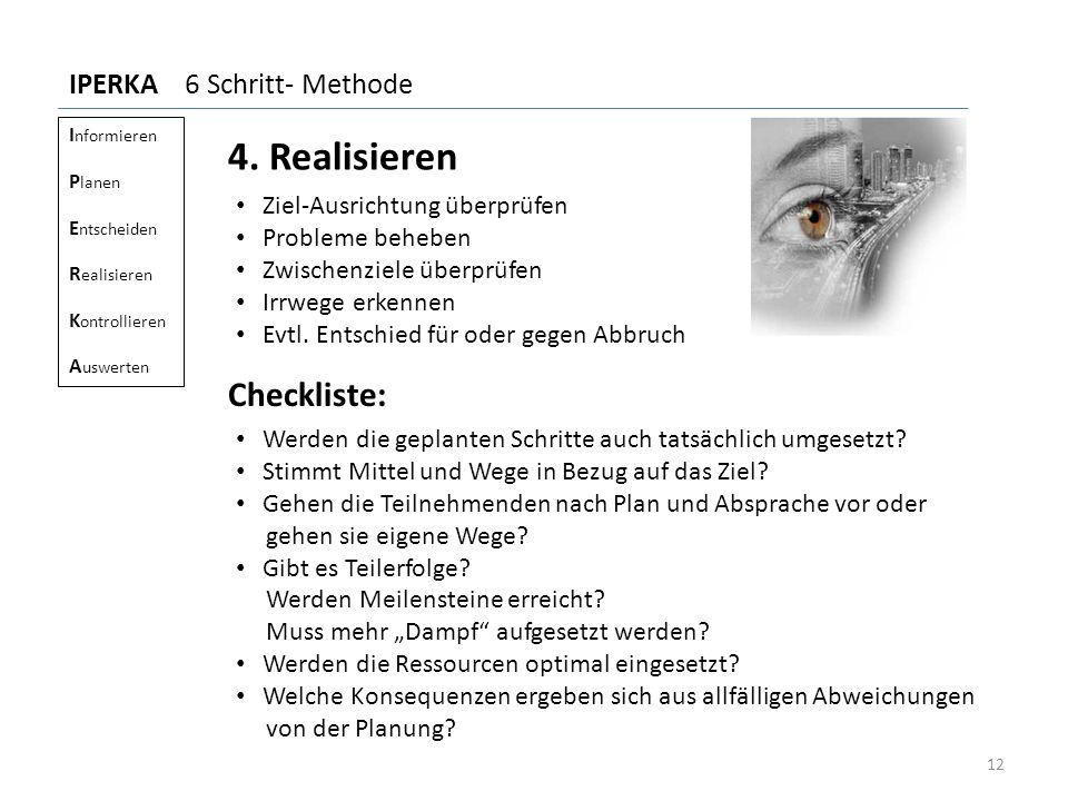4. Realisieren Ziel-Ausrichtung überprüfen Probleme beheben Zwischenziele überprüfen Irrwege erkennen Evtl. Entschied für oder gegen Abbruch Checklist