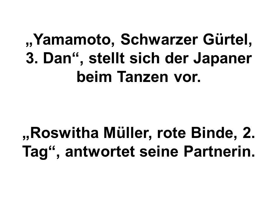 """""""Yamamoto, Schwarzer Gürtel, 3. Dan"""", stellt sich der Japaner beim Tanzen vor. """"Roswitha Müller, rote Binde, 2. Tag"""", antwortet seine Partnerin."""