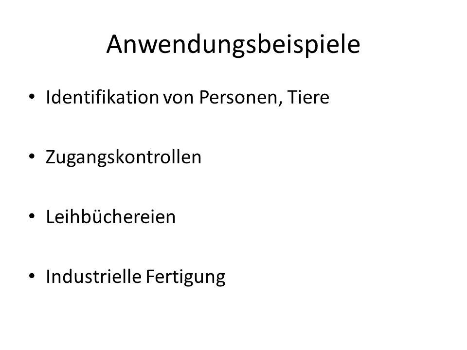 Anwendungsbeispiele Identifikation von Personen, Tiere Zugangskontrollen Leihbüchereien Industrielle Fertigung
