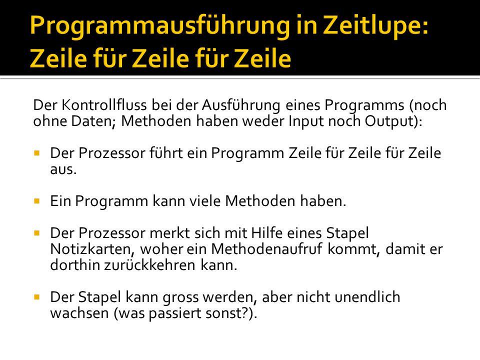 Der Kontrollfluss bei der Ausführung eines Programms (noch ohne Daten; Methoden haben weder Input noch Output):  Der Prozessor führt ein Programm Zei