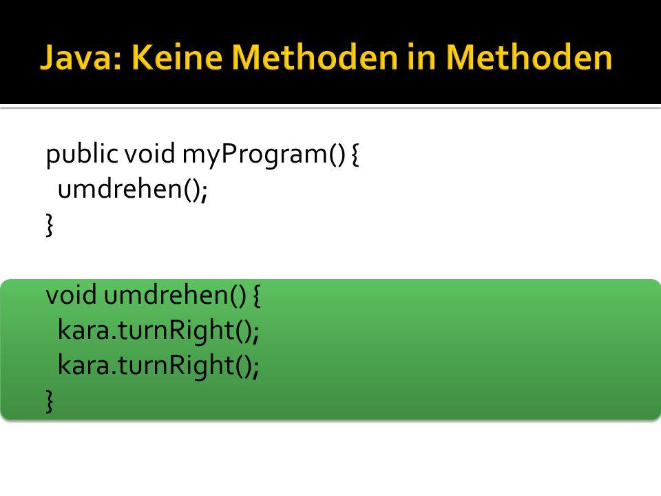 public void myProgram() { umdrehen(); } void umdrehen() { kara.turnRight(); }