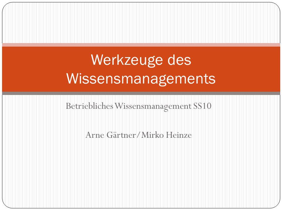 Betriebliches Wissensmanagement SS10 Arne Gärtner/Mirko Heinze Werkzeuge des Wissensmanagements
