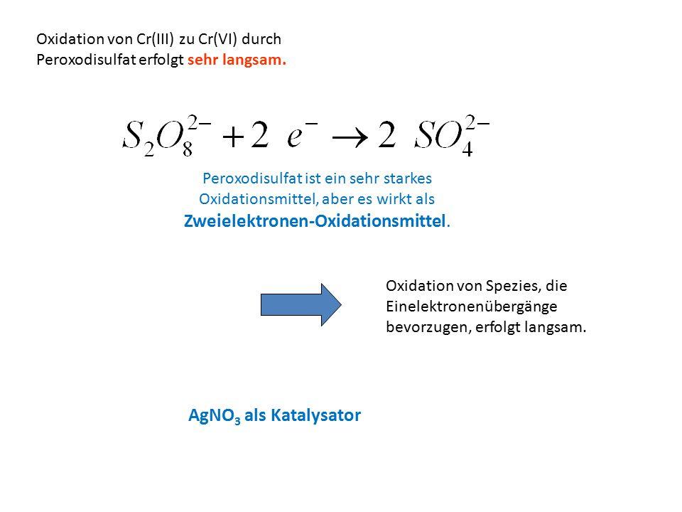 Oxidation von Cr(III) zu Cr(VI) durch Peroxodisulfat erfolgt sehr langsam. Peroxodisulfat ist ein sehr starkes Oxidationsmittel, aber es wirkt als Zwe