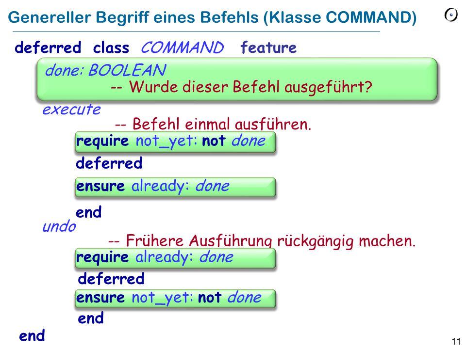 11 Genereller Begriff eines Befehls (Klasse COMMAND) deferredclassCOMMAND feature execute -- Befehl einmal ausführen.