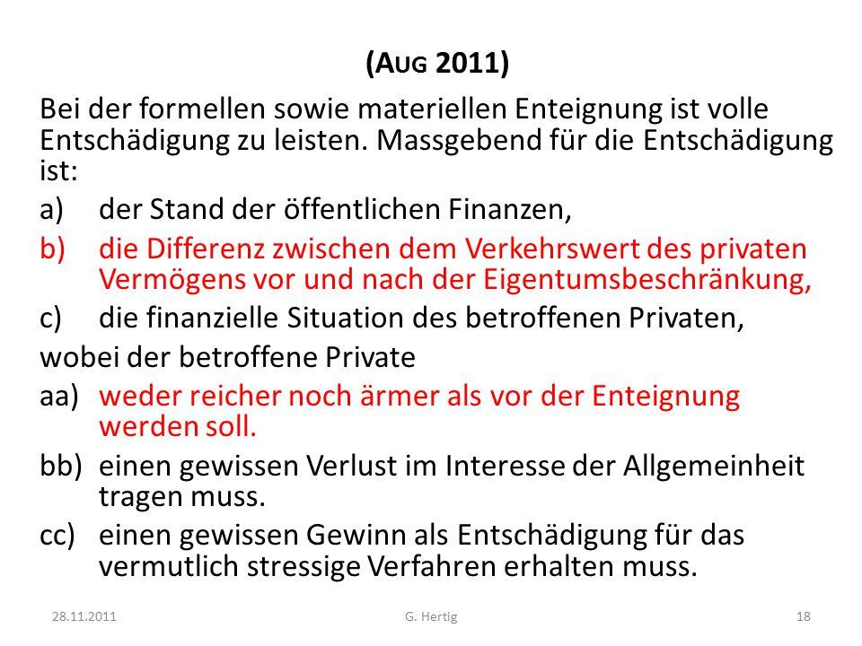 (A UG 2011) Bei der formellen sowie materiellen Enteignung ist volle Entschädigung zu leisten.
