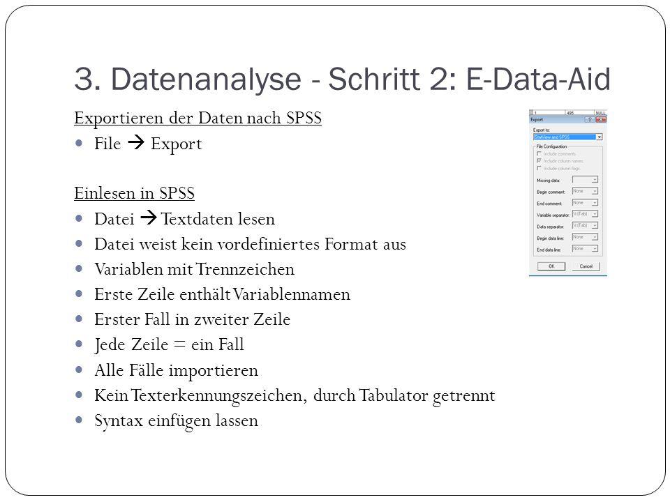 3. Datenanalyse - Schritt 2: E-Data-Aid Exportieren der Daten nach SPSS File  Export Einlesen in SPSS Datei  Textdaten lesen Datei weist kein vordef