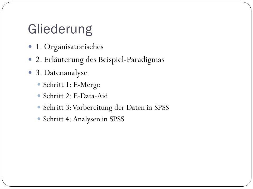 Gliederung 1. Organisatorisches 2. Erläuterung des Beispiel-Paradigmas 3. Datenanalyse Schritt 1: E-Merge Schritt 2: E-Data-Aid Schritt 3: Vorbereitun