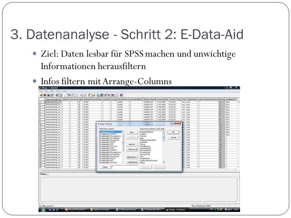 3. Datenanalyse - Schritt 2: E-Data-Aid Ziel: Daten lesbar für SPSS machen und unwichtige Informationen herausfiltern Infos filtern mit Arrange-Column