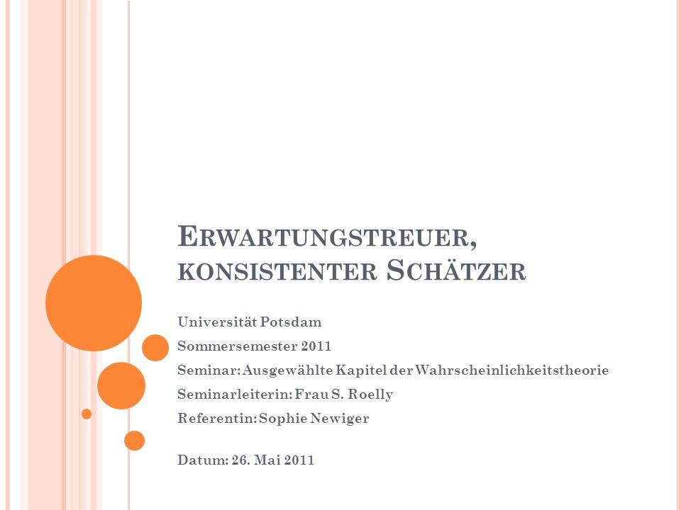 E RWARTUNGSTREUER, KONSISTENTER S CHÄTZER Universität Potsdam Sommersemester 2011 Seminar: Ausgewählte Kapitel der Wahrscheinlichkeitstheorie Seminarl