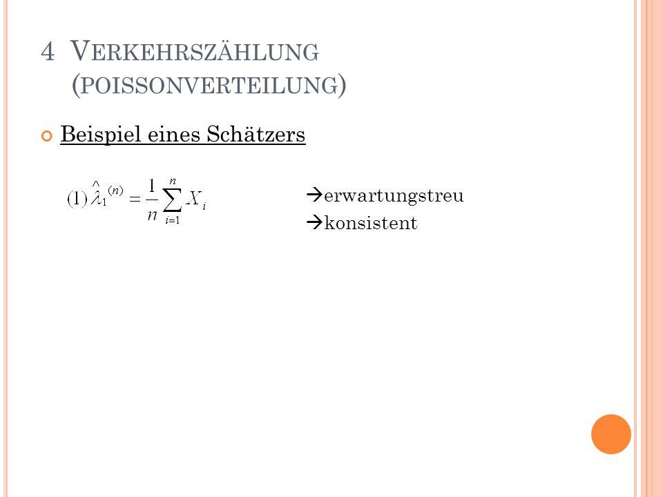 Beispiel eines Schätzers  erwartungstreu  konsistent 4 V ERKEHRSZÄHLUNG ( POISSONVERTEILUNG )