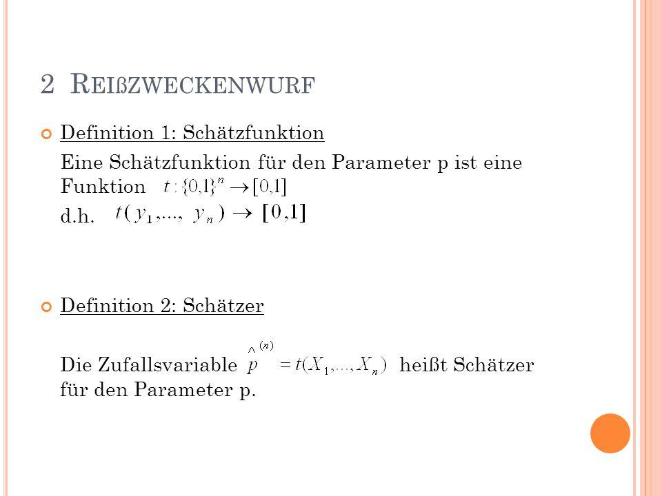 Definition 1: Schätzfunktion Eine Schätzfunktion für den Parameter p ist eine Funktion d.h. Definition 2: Schätzer Die Zufallsvariable heißt Schätzer