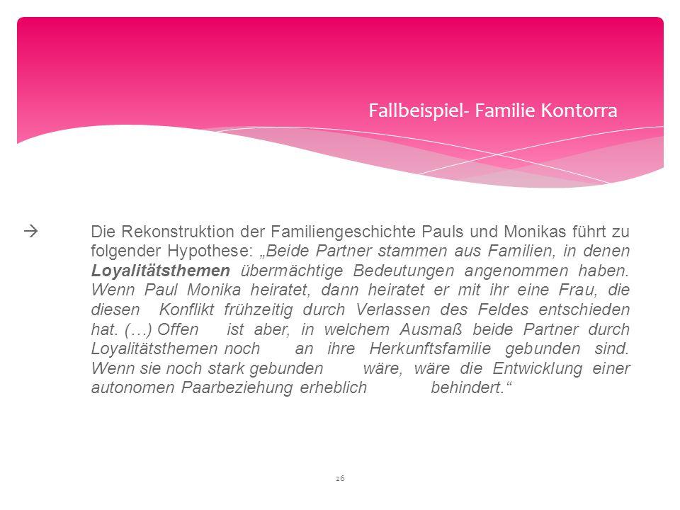 """Fallbeispiel- Familie Kontorra  Die Rekonstruktion der Familiengeschichte Pauls und Monikas führt zu folgender Hypothese: """"Beide Partner stammen aus"""