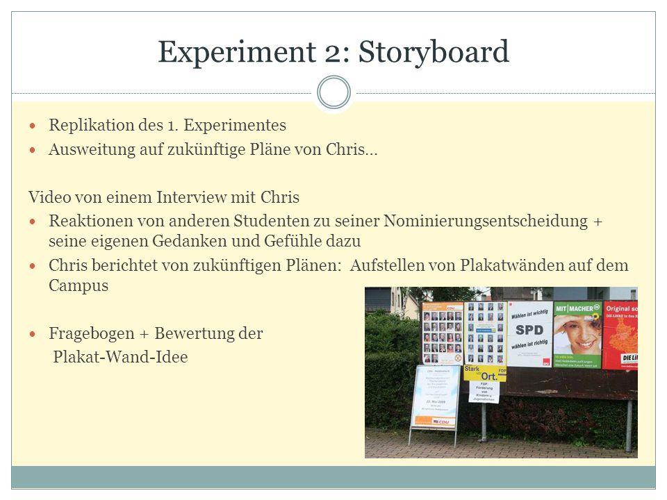 Experiment 2: Storyboard Replikation des 1. Experimentes Ausweitung auf zukünftige Pläne von Chris… Video von einem Interview mit Chris Reaktionen von