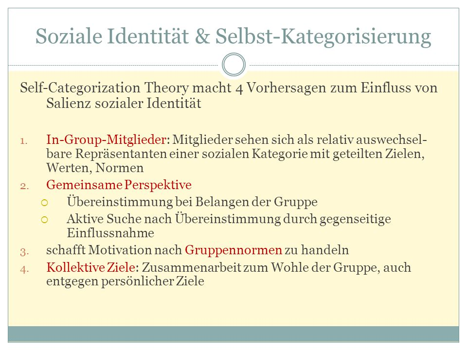 Self-Categorization Theory macht 4 Vorhersagen zum Einfluss von Salienz sozialer Identität 1. In-Group-Mitglieder: Mitglieder sehen sich als relativ a
