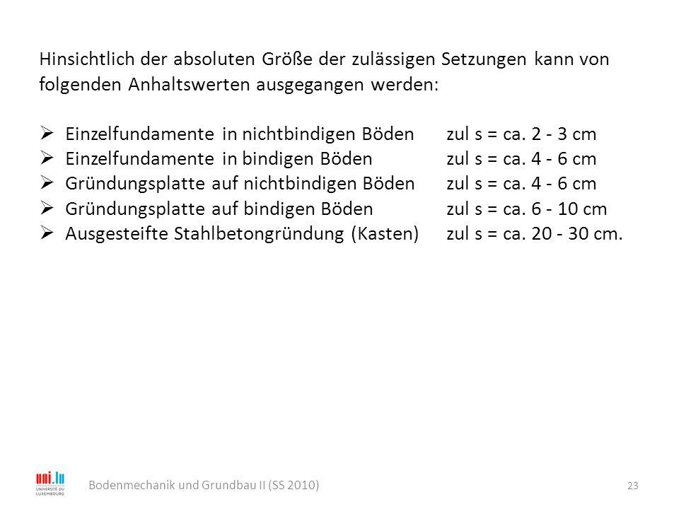 23 Bodenmechanik und Grundbau II (SS 2010) Hinsichtlich der absoluten Größe der zulässigen Setzungen kann von folgenden Anhaltswerten ausgegangen werd