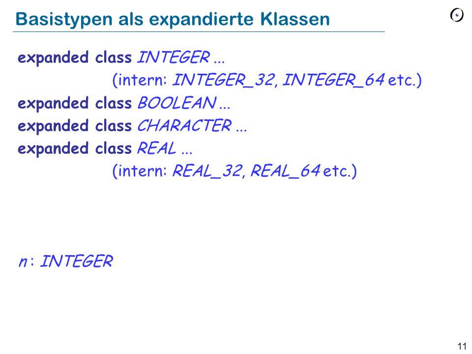 11 Basistypen als expandierte Klassen expanded class INTEGER...