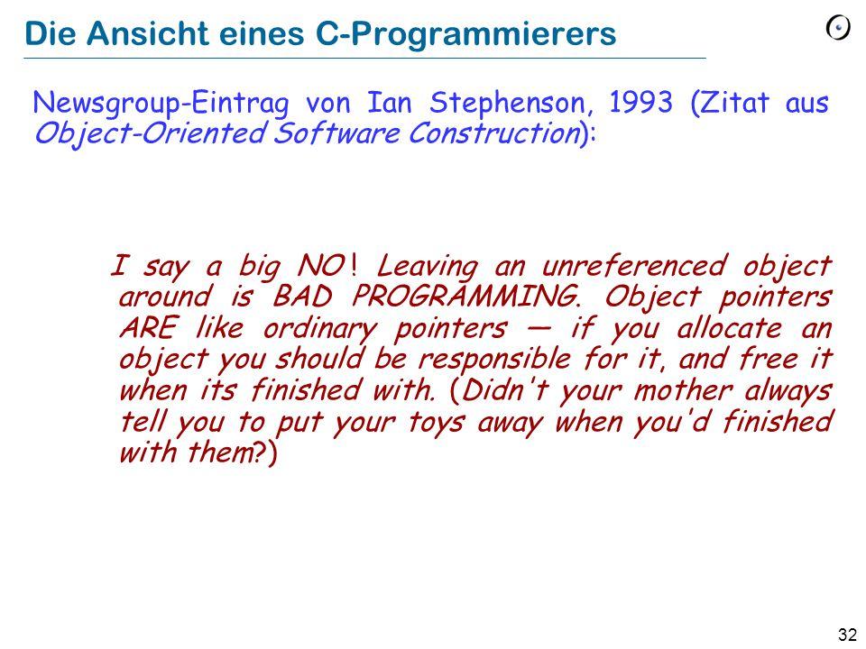 32 Die Ansicht eines C-Programmierers Newsgroup-Eintrag von Ian Stephenson, 1993 (Zitat aus Object-Oriented Software Construction): I say a big NO .