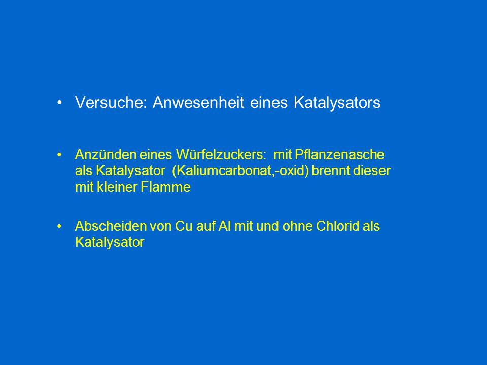 Versuche: Anwesenheit eines Katalysators Anzünden eines Würfelzuckers: mit Pflanzenasche als Katalysator (Kaliumcarbonat,-oxid) brennt dieser mit klei
