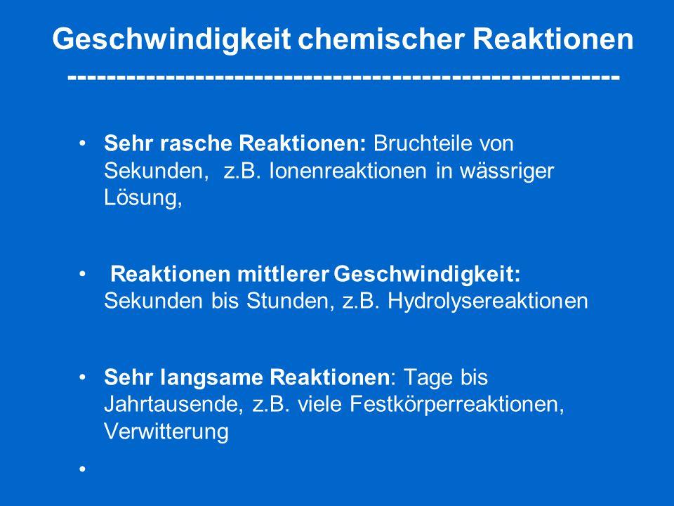 Geschwindigkeit chemischer Reaktionen -------------------------------------------------------- Sehr rasche Reaktionen: Bruchteile von Sekunden, z.B. I