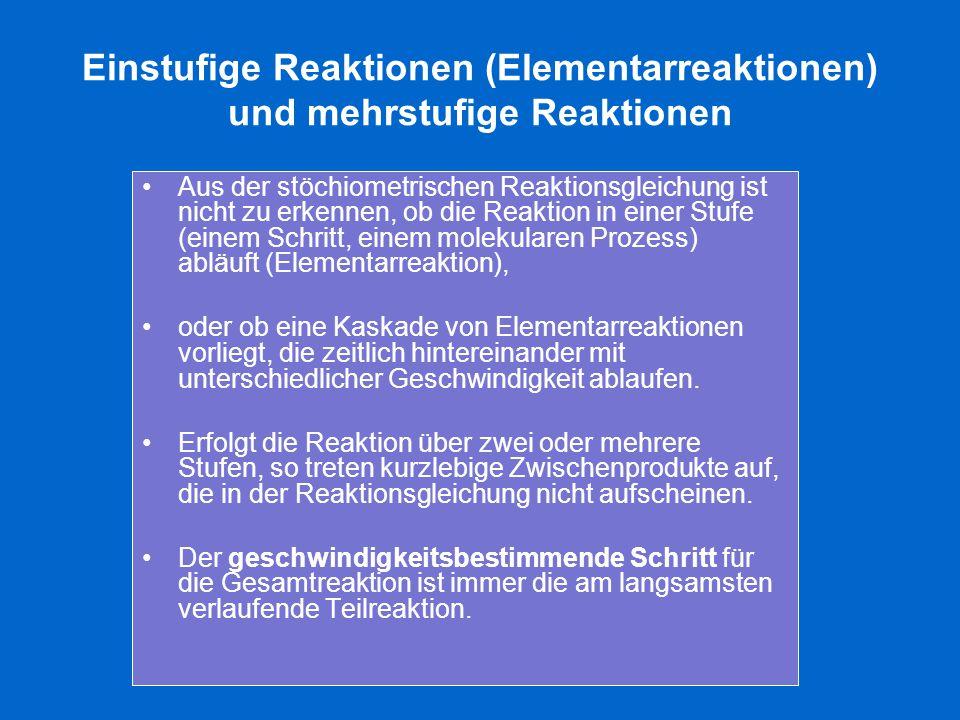 Einstufige Reaktionen (Elementarreaktionen) und mehrstufige Reaktionen Aus der stöchiometrischen Reaktionsgleichung ist nicht zu erkennen, ob die Reak