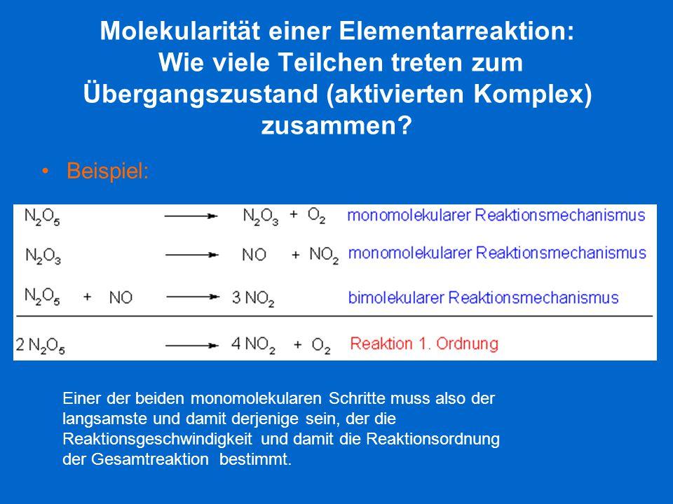 Molekularität einer Elementarreaktion: Wie viele Teilchen treten zum Übergangszustand (aktivierten Komplex) zusammen? Beispiel: Einer der beiden monom