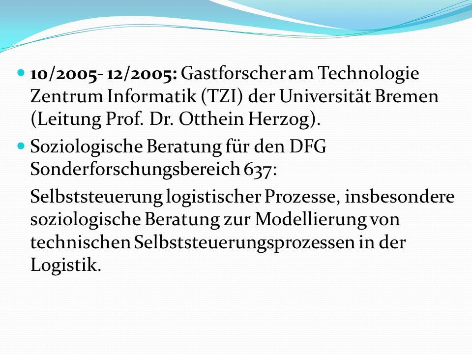 10/2005- 12/2005: Gastforscher am Technologie Zentrum Informatik (TZI) der Universität Bremen (Leitung Prof. Dr. Otthein Herzog). Soziologische Beratu